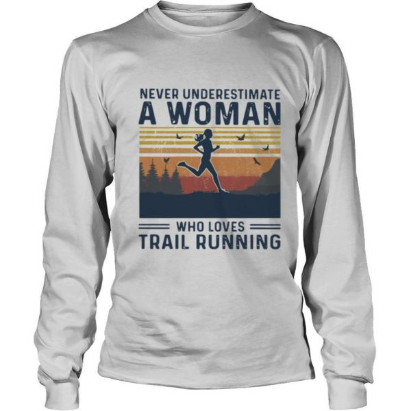 Never Underestimate A Woman Who Loves Trail Running Vintage shirt