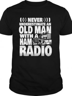 Never Underestimate An Old Man With A Ham Radio Dad shirt