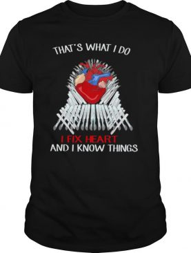 Thats what I do I fix Heart and I know things shirt