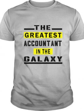 The Greatest Accountant In The Galaxy shirt