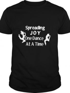 spreading joy one dance at a time shirt