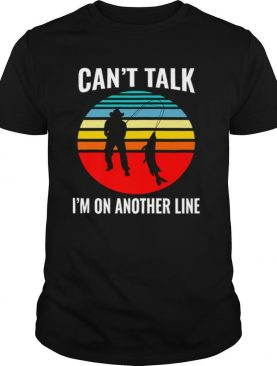 Can't Talk I'm On Another Line Fisherman Vintage shirt