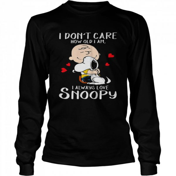 I Don't Care How Old I Am I Always Love Snoopy Heart  Long Sleeved T-shirt
