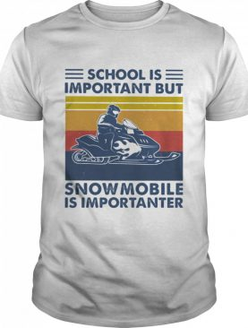 School Is Important But Snowmobile Is Importanter Skiing Vintage shirt