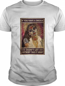 Selenas Quote If You Have A Dream Don't Let Anybody Take It Away shirt