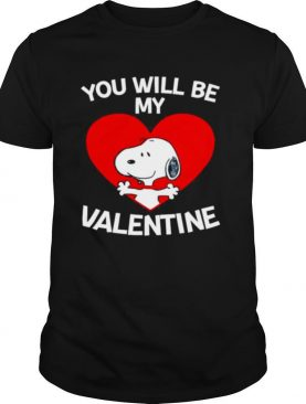 Snoopy you will be my Valentine shirt