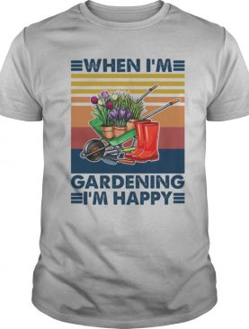 When I'm Gardening I'm Happy Equiment To Doing Garden Vintage shirt