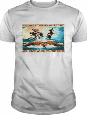 You dont stop when youre tired you stop when youre done shirt