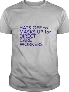 Hats Off To Masks Up For Direct Care Workers shirt