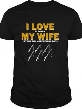 Fishing I Love It When My Wife Lets me My More Fishing Rods T shirt