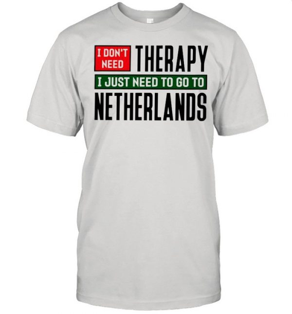 I dont need therapy I just need to go to Netherlands  Classic Men's T-shirt