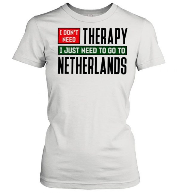 I dont need therapy I just need to go to Netherlands  Classic Women's T-shirt