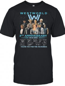 West World 5th anniversary 2016 2021 signatures thank you for the memories shirt