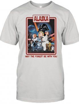 Alaska May The Forest Be With You Star Wars Shirt