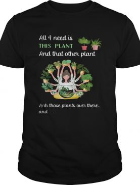 All I Need Is This Plant And That Other Plant And THose Plants Over There And Girl Shirt