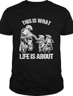 Motocross this is what life is about shirt