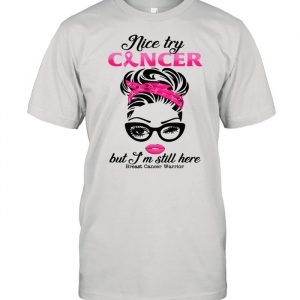 Nice try cancer but I'm still here breast cancer warrior Shirt Classic Men's T-shirt