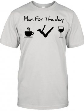 Pilates Plan For The Day Coffee Yoga Wine Shirt