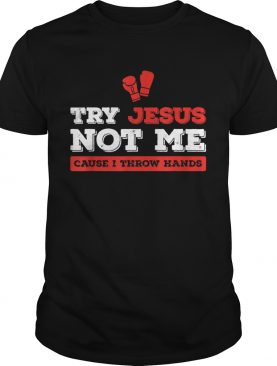 Try Jesus Not Me Cause I Throw Hands Christian Boxing Shirt