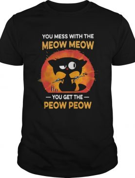 You Mess With The Meow Meow You get The Peow Peow Cat Shirt