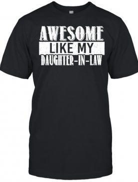 Awesome like my Daughter-in-law shirt