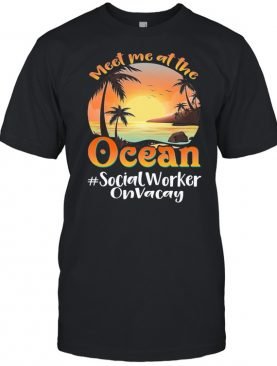 Meet me at the social worker on vacay ocean sunset shirt