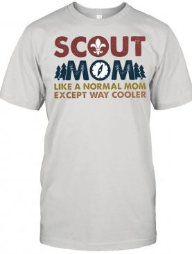 Scout mom like a normal mom except way cooler shirt